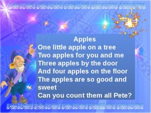 Apples One little apple on a tree Two apples for you and me Three apples by t