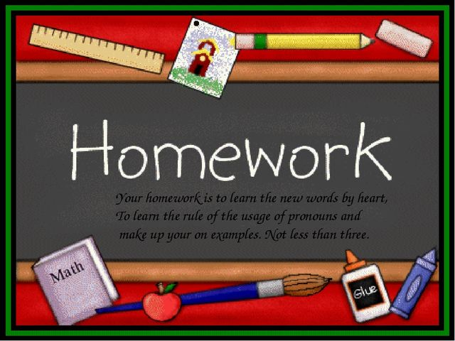 Your homework is to learn the new words by heart, To learn the rule of the us...