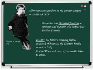 Albert Einstein was born in the German Empire on 14 March 1879 Einstein at th