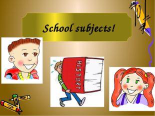 School subjects!