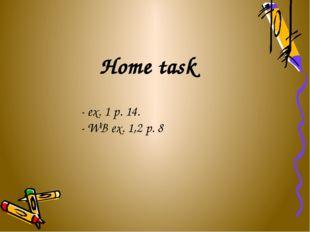 Home task - ex. 1 p. 14. - WB ex. 1,2 p. 8