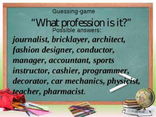 journalist, bricklayer, architect, fashion designer, conductor, manager, acco