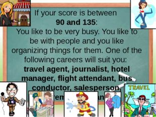 If your score is between 90 and 135: You like to be very busy. You like to be