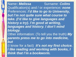 Name:MelissaSurname:Colins Qualification(s) and / or experience: none Prefere