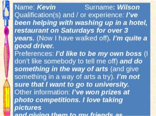 Name:KevinSurname:Wilson Qualification(s) and / or experience:I've been helpi