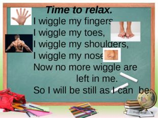 I wiggle my fingers, I wiggle my toes, I wiggle my shoulders, I wiggle my nos