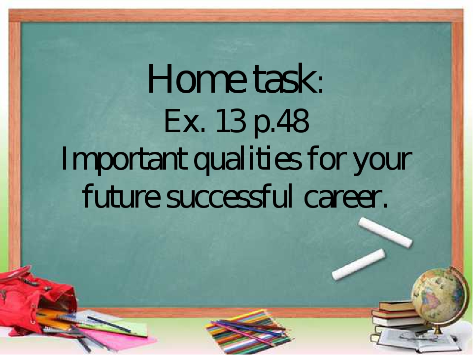 Home task: Ex. 13 p.48 Important qualities for your future successful career.