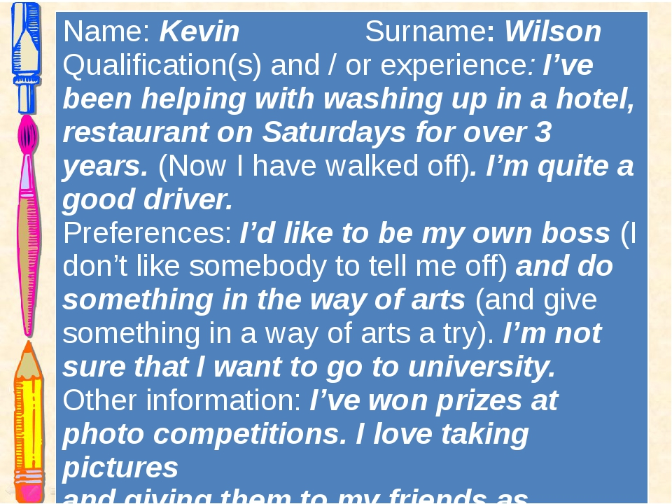 Name:KevinSurname:Wilson Qualification(s) and / or experience:I've been helpi...