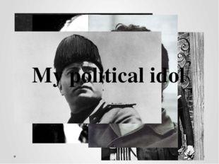 My political idol