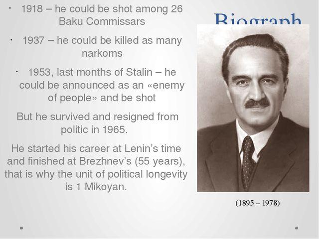 Biography facts 1918 – he could be shot among 26 Baku Commissars 1937 – he co...