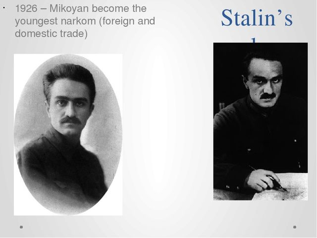 Stalin's narkom 1926 – Mikoyan become the youngest narkom (foreign and domest...