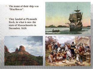 "The name of their ship was ""Mayflower"". They landed at Plymouth Rock, in what"