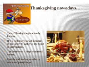 Thanksgiving nowadays…. Today Thanksgiving is a family holiday. It is a cust