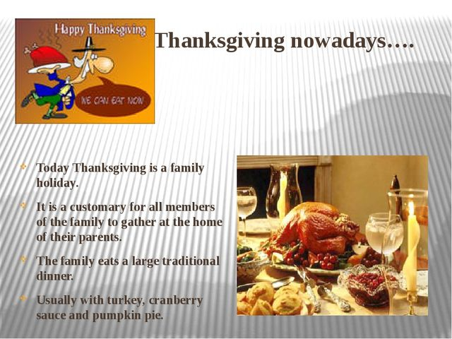 Thanksgiving nowadays…. Today Thanksgiving is a family holiday. It is a cust...