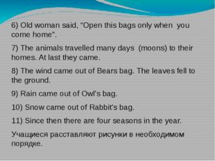 "6) Old woman said, ""Open this bags only when you come home"". 7) The animals t"