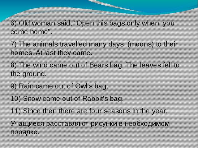 "6) Old woman said, ""Open this bags only when you come home"". 7) The animals t..."