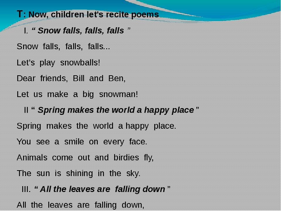 """T: Now, children let's recite poems I. """" Snow falls, falls, falls """" Snow fal..."""
