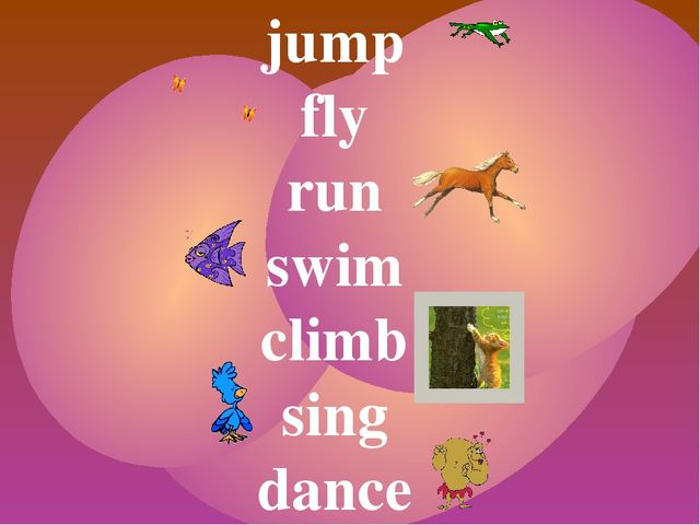 jump fly run swim climb sing dance