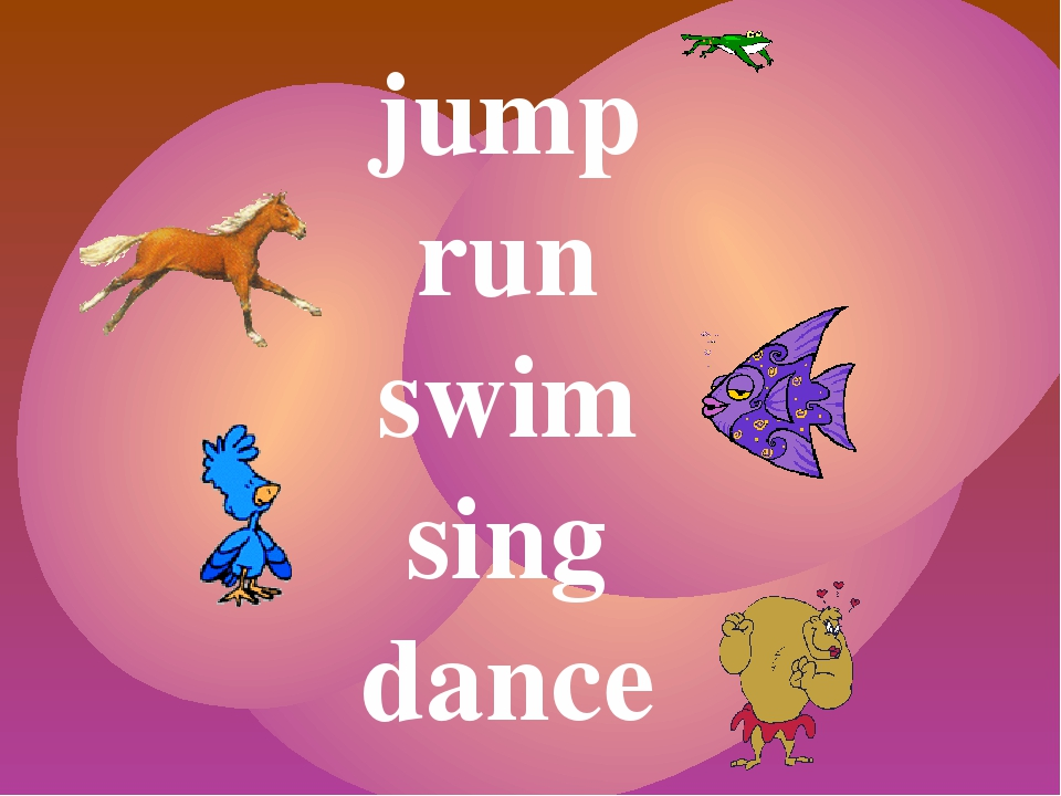 jump run swim sing dance