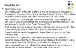 Read the text The Victory Day The Victory Day, or the 9th of May, is one of t