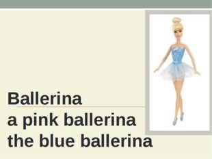 Ballerina a pink ballerina the blue ballerina