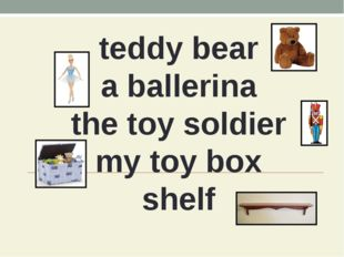 teddy bear a ballerina the toy soldier my toy box shelf