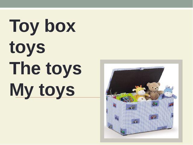 Toy box toys The toys My toys