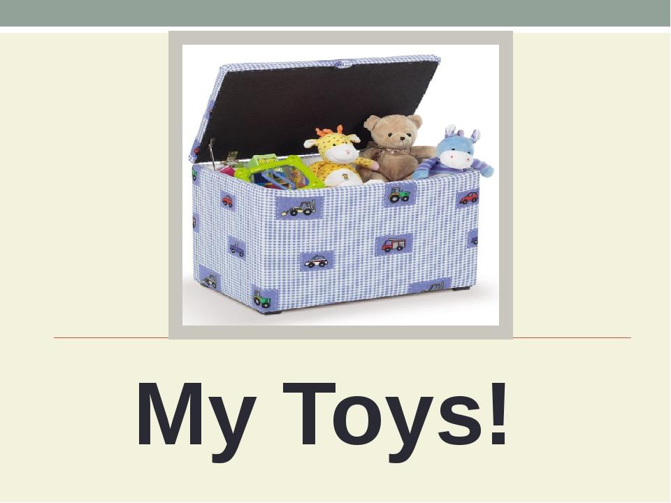 My Toys!