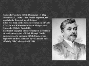 Alexander Gustave Eiffel (December 15, 1832 — December 28, 1923) — the French