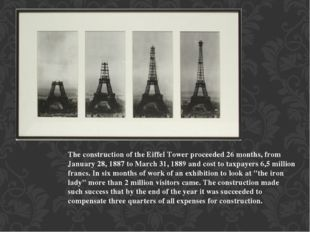 The construction of the Eiffel Tower proceeded 26 months, from January 28, 18