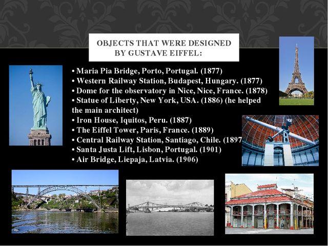 OBJECTS THAT WERE DESIGNED BY GUSTAVE EIFFEL: • Maria Pia Bridge, Porto, Por...