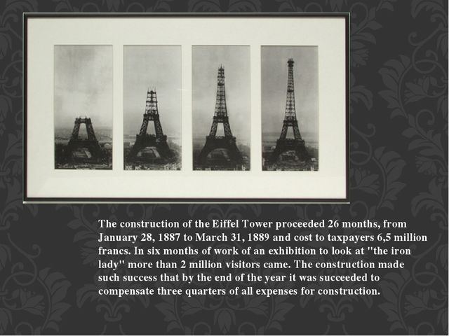 The construction of the Eiffel Tower proceeded 26 months, from January 28, 18...