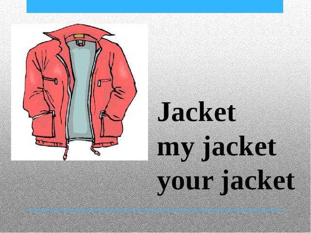 Jacket my jacket your jacket