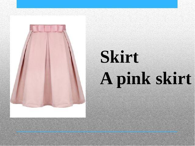 Skirt A pink skirt