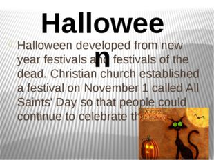 Halloween developed from new year festivals and festivals of the dead. Christ