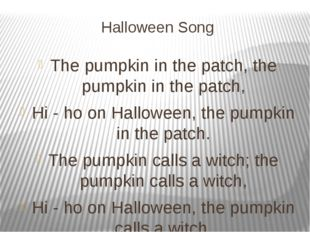 Halloween Song The pumpkin in the patch, the pumpkin in the patch, Hi - ho on