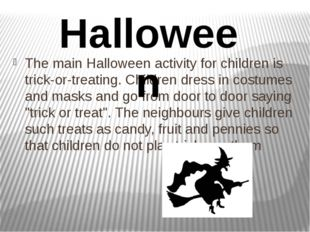 The main Halloween activity for children is trick-or-treating. Children dress