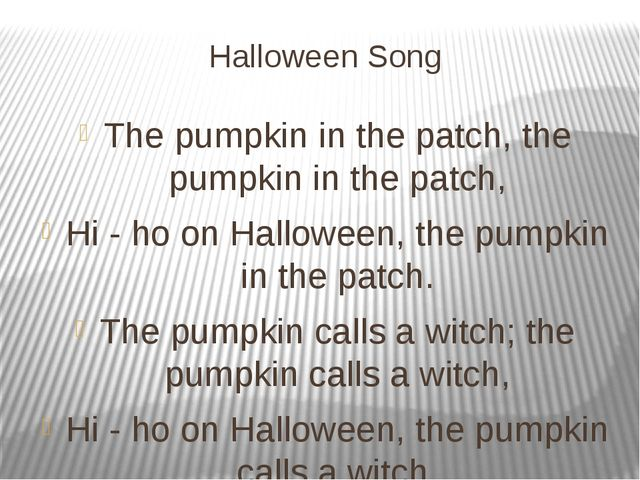 Halloween Song The pumpkin in the patch, the pumpkin in the patch, Hi - ho on...