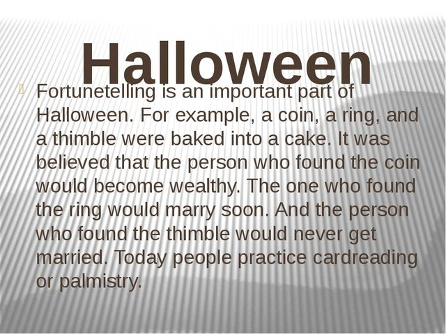 Fortunetelling is an important part of Halloween. For example, a coin, a ring...