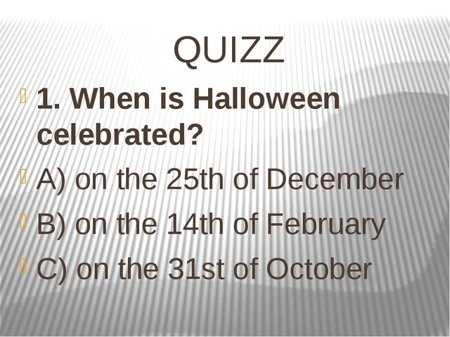 QUIZZ 1. When is Halloween celebrated? A) on the 25thof December B) on the 1...