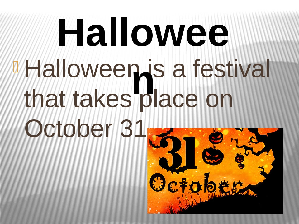 Halloween is a festival that takes place on October 31 Halloween