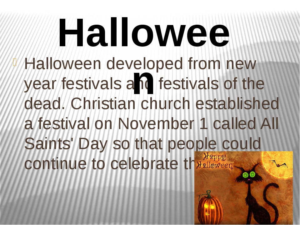Halloween developed from new year festivals and festivals of the dead. Christ...