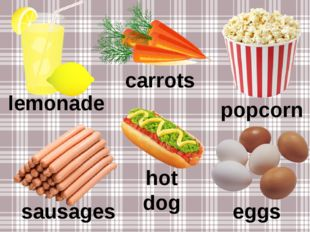 lemonade carrots popcorn sausages hot dog eggs