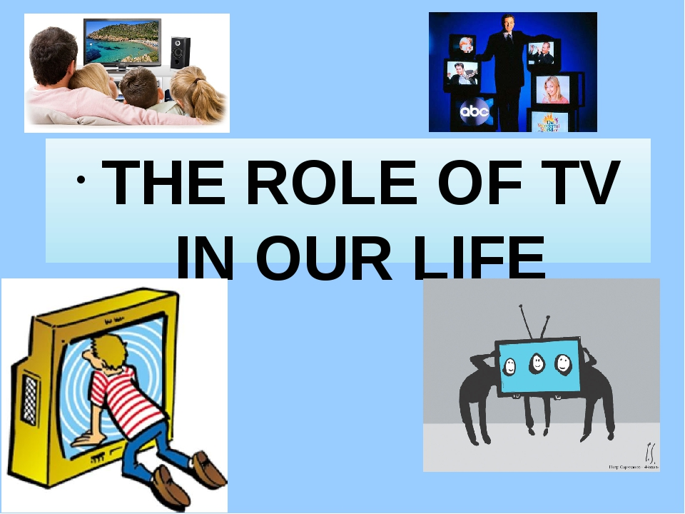 THE ROLE OF TV IN OUR LIFE