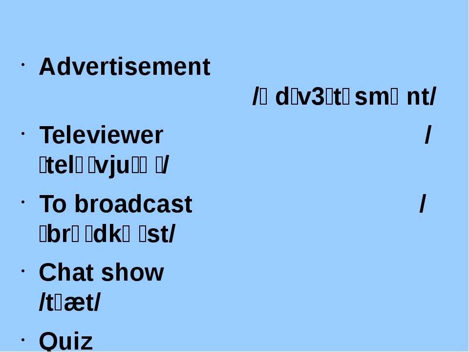 Advertisement   /ədˈv3ːtɪsmənt/ Televiewer /ˈtelɪˌvjuːəʳ/ To broadcast /ˈbrɔ...