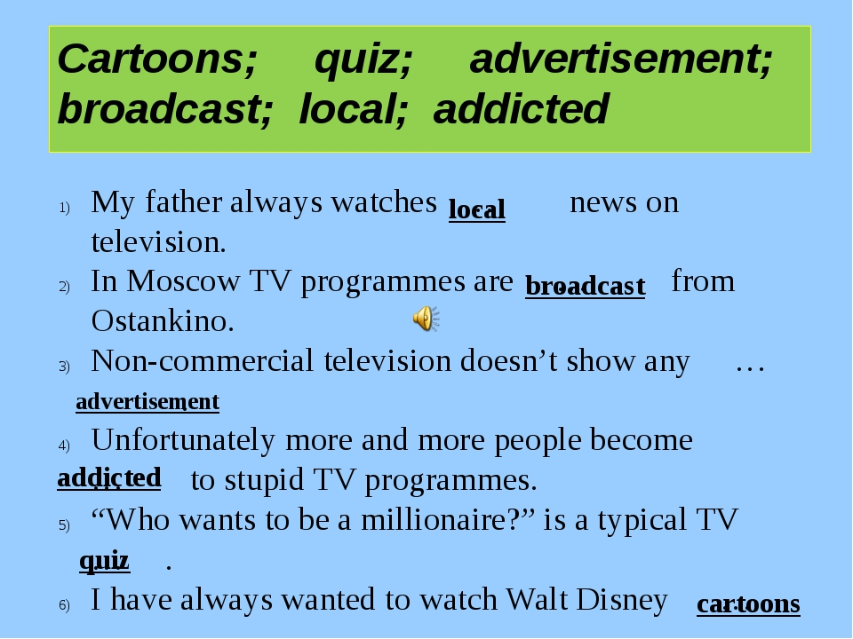 My father always watches … news on television. In Moscow TV programmes are …...