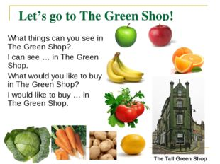 Let's go to The Green Shop! What things can you see in The Green Shop? I can