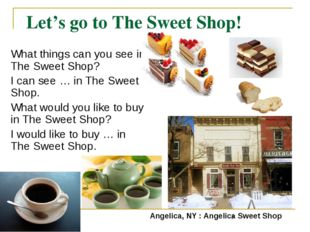 Let's go to The Sweet Shop! What things can you see in The Sweet Shop? I can