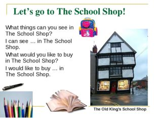Let's go to The School Shop! What things can you see in The School Shop? I ca
