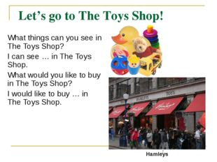 Let's go to The Toys Shop! What things can you see in The Toys Shop? I can se